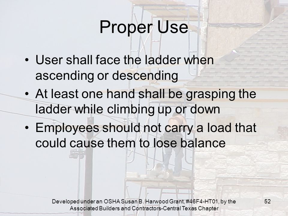 Developed under an OSHA Susan B. Harwood Grant, #46F4-HT01, by the Associated Builders and Contractors-Central Texas Chapter 52 Proper Use User shall