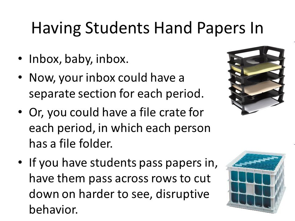 Having Students Hand Papers In Inbox, baby, inbox. Now, your inbox could have a separate section for each period. Or, you could have a file crate for