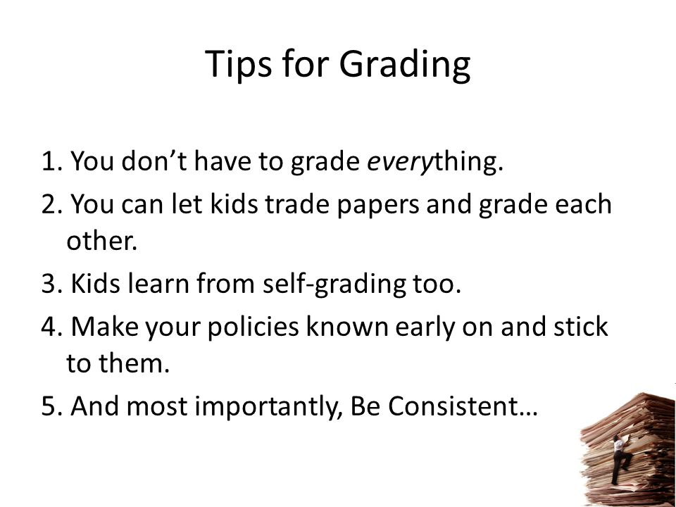 Tips for Grading 1. You don't have to grade everything.