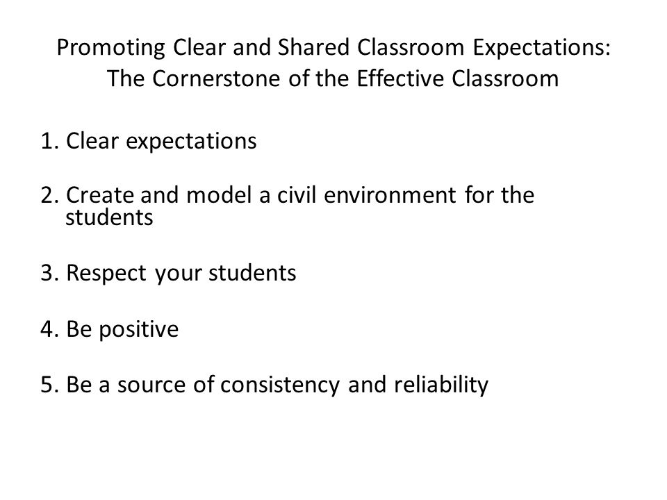 Promoting Clear and Shared Classroom Expectations: The Cornerstone of the Effective Classroom 1.