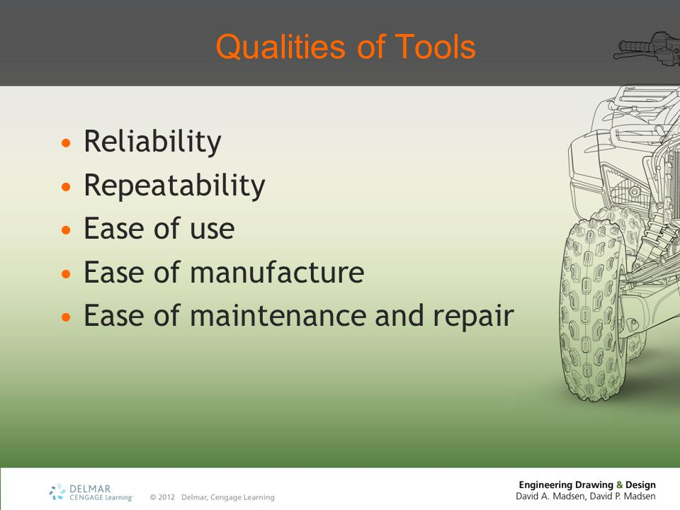 Qualities of Tools Reliability Repeatability Ease of use Ease of manufacture Ease of maintenance and repair
