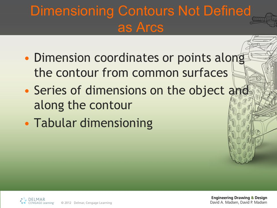 Dimensioning Contours Not Defined as Arcs Dimension coordinates or points along the contour from common surfaces Series of dimensions on the object an