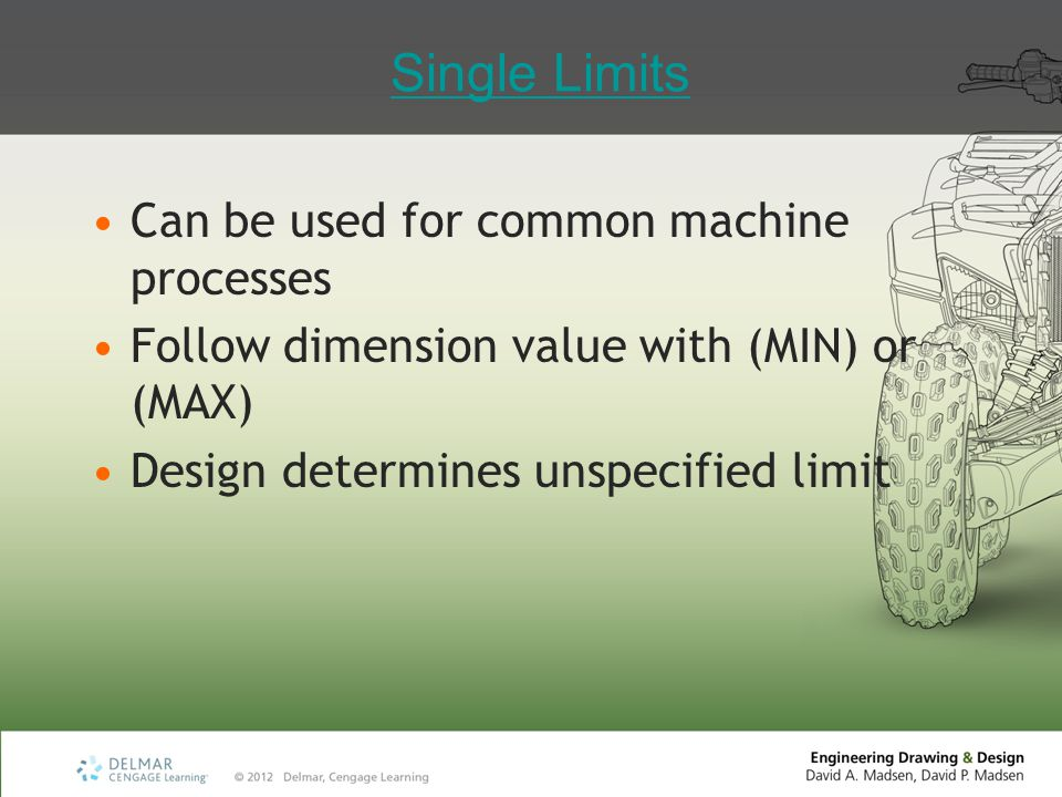 Single Limits Can be used for common machine processes Follow dimension value with (MIN) or (MAX) Design determines unspecified limit