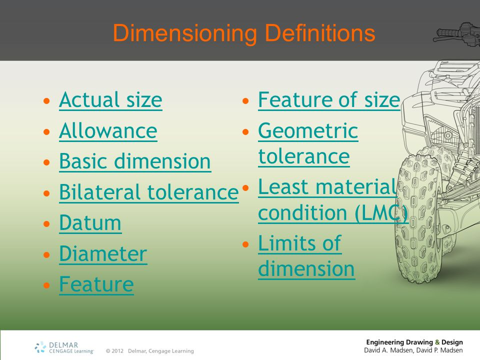 Rectangular Coordinate Dimensioning without Dimension Lines Ordinate dimensioning Dimension values aligned with extension lines Dimension represents a measurement originating from datums or coordinates Features such as holes sized using specific notes or a table Popular for: Precision sheet metal part drawings Electronics drafting