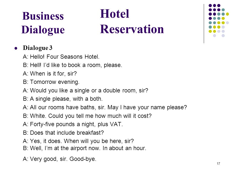 17 Business Dialogue Dialogue 3 A: Hello. Four Seasons Hotel.