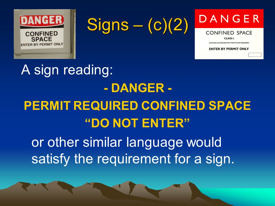 Signs - (c)(2) Employees must be informed of the existence of confined spaces through the use of signs, etc.