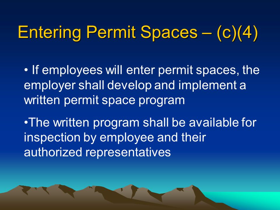Ensure No Entry – (c)(3) If employees will not enter permit spaces, the employer will take effective measures to prevent them from entering Required to Still comply with paragraphs (c)(1), (c)(2), (c (6), and (c)(8)
