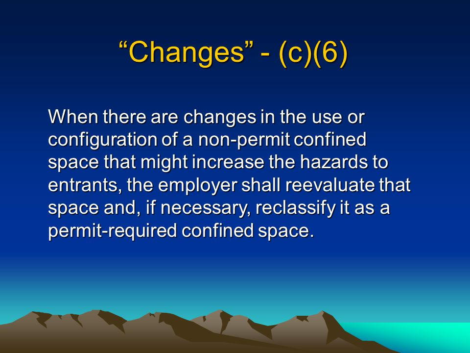 Entering Permit Spaces – (c)(4) If employees will enter permit spaces, the employer shall develop and implement a written permit space program The written program shall be available for inspection by employee and their authorized representatives