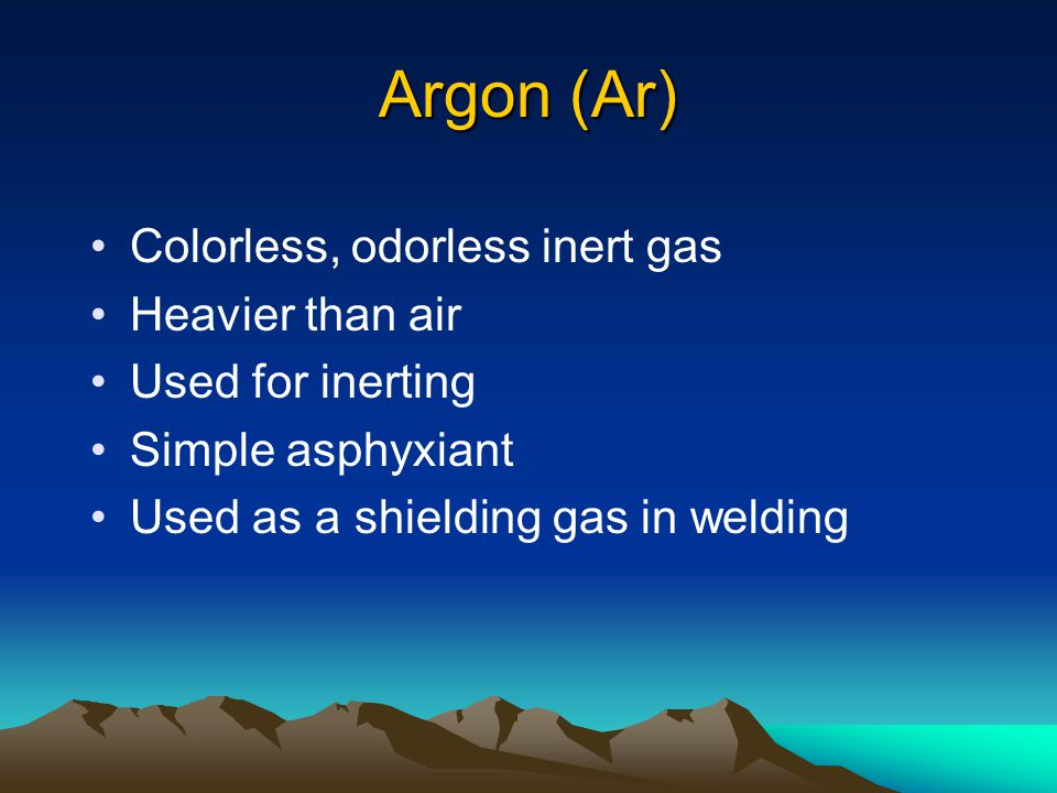 Nitrogen (N 2 ) Colorless, odorless inert gas Slightly lighter than air Used for inerting Non flammable Non reactive Simple asphyxiant