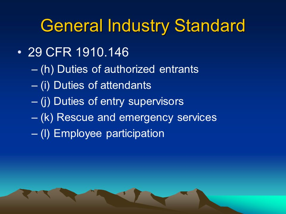 General Industry Standard 29 CFR 1910.146 –(a) Scope –(b) Definitions –(c) General Requirements –(d) Permit-Required confined space program –(e) Permit system –(f) Entry permit –(g) Training
