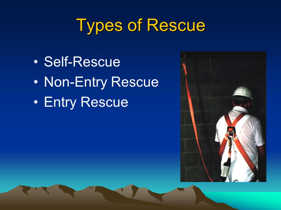 The Necessity of Rescue Entrants are in spaces that could quickly render them unconscious Over 60% of fatalities in confined spaces are would-be rescuers A pre-planned and effectively executed rescue saves lives Entry programs that by-pass safeguards will eventually end up requiring rescue