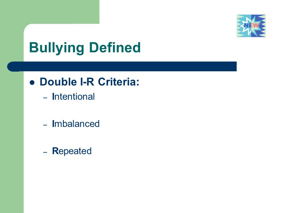 Bullying Defined Double I-R Criteria: – Intentional – Imbalanced – Repeated