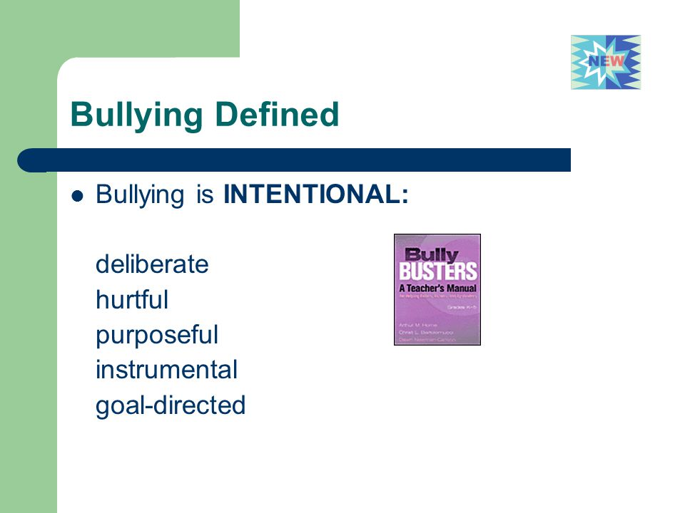 Bullying Defined Bullying is INTENTIONAL: deliberate hurtful purposeful instrumental goal-directed