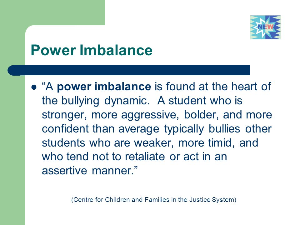 "Power Imbalance ""A power imbalance is found at the heart of the bullying dynamic. A student who is stronger, more aggressive, bolder, and more confide"