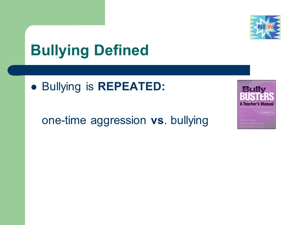 Bullying Defined Bullying is REPEATED: one-time aggression vs. bullying