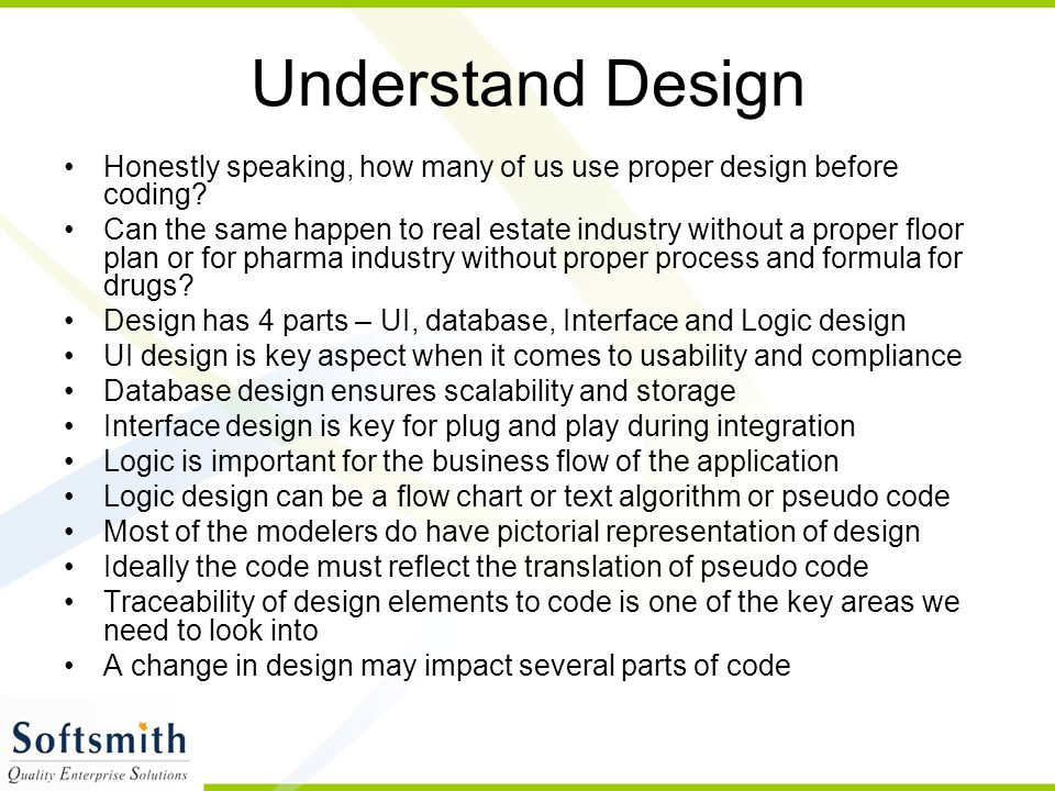 Understand Design Honestly speaking, how many of us use proper design before coding.