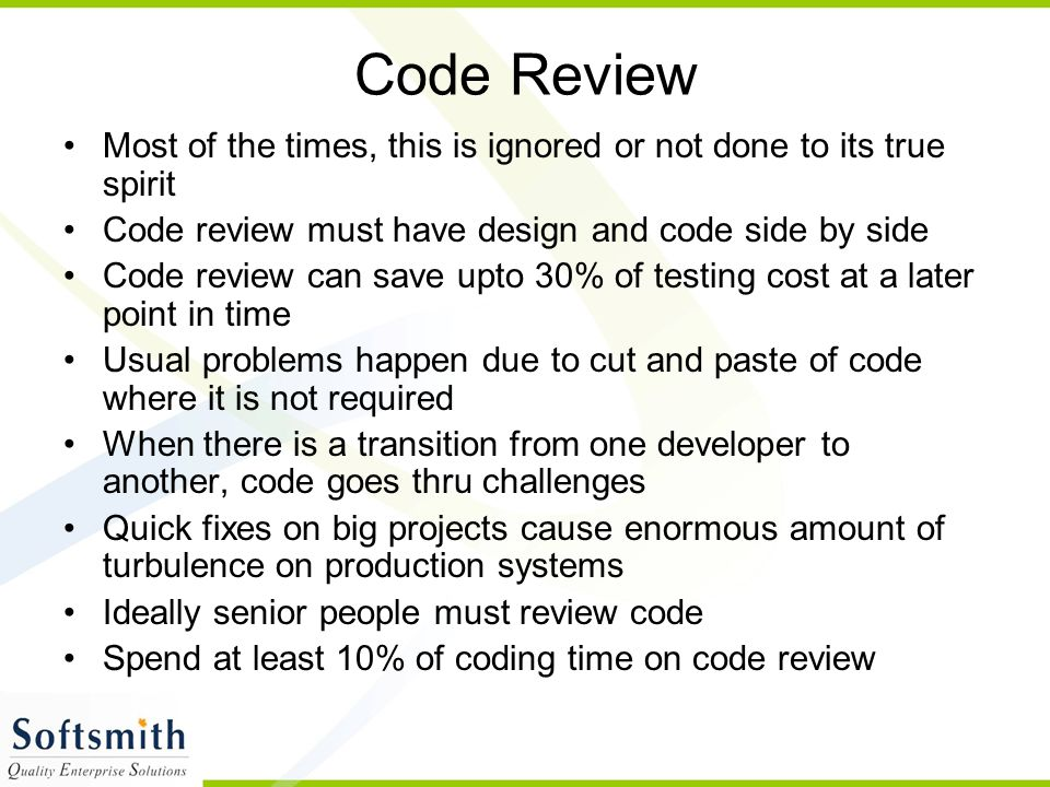 Code Review Most of the times, this is ignored or not done to its true spirit Code review must have design and code side by side Code review can save