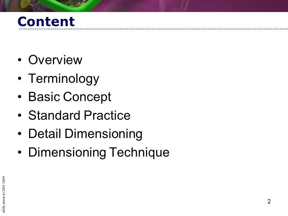adzly anuar © 2001-2004 2 Content Overview Terminology Basic Concept Standard Practice Detail Dimensioning Dimensioning Technique