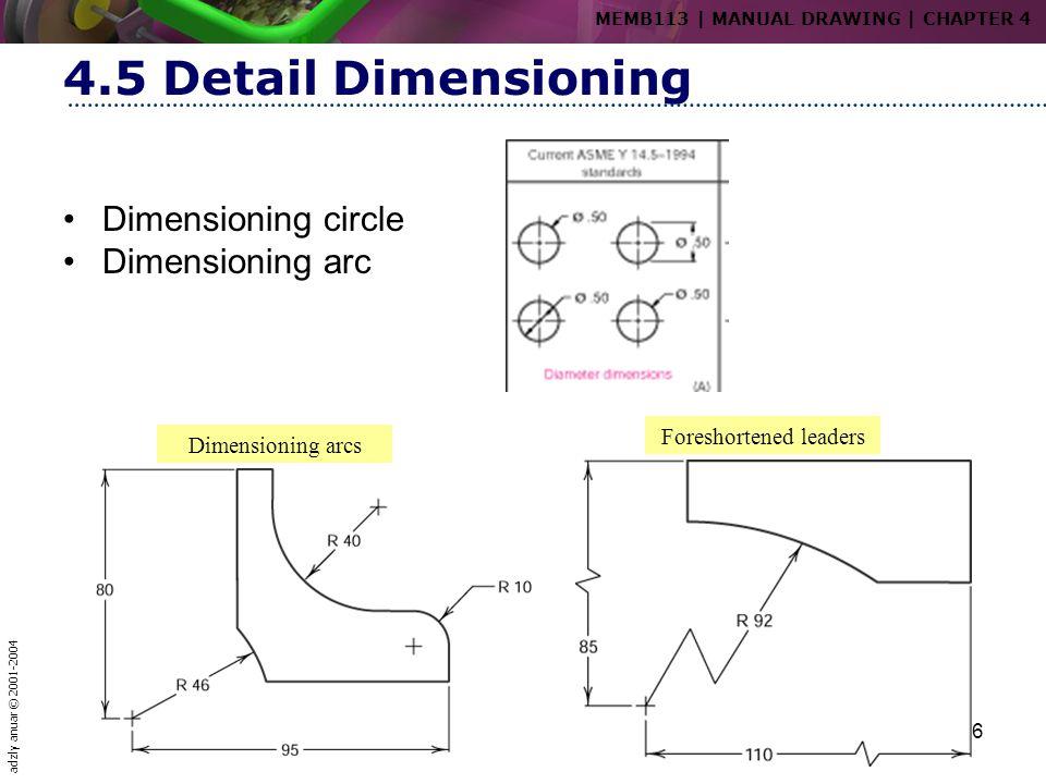 adzly anuar © 2001-2004 26 4.5 Detail Dimensioning Dimensioning arcs Foreshortened leaders MEMB113   MANUAL DRAWING   CHAPTER 4 Dimensioning circle Di