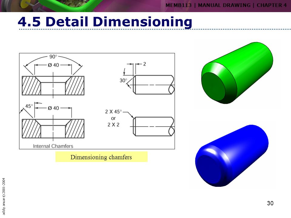 adzly anuar © 2001-2004 30 4.5 Detail Dimensioning Dimensioning chamfers MEMB113   MANUAL DRAWING   CHAPTER 4