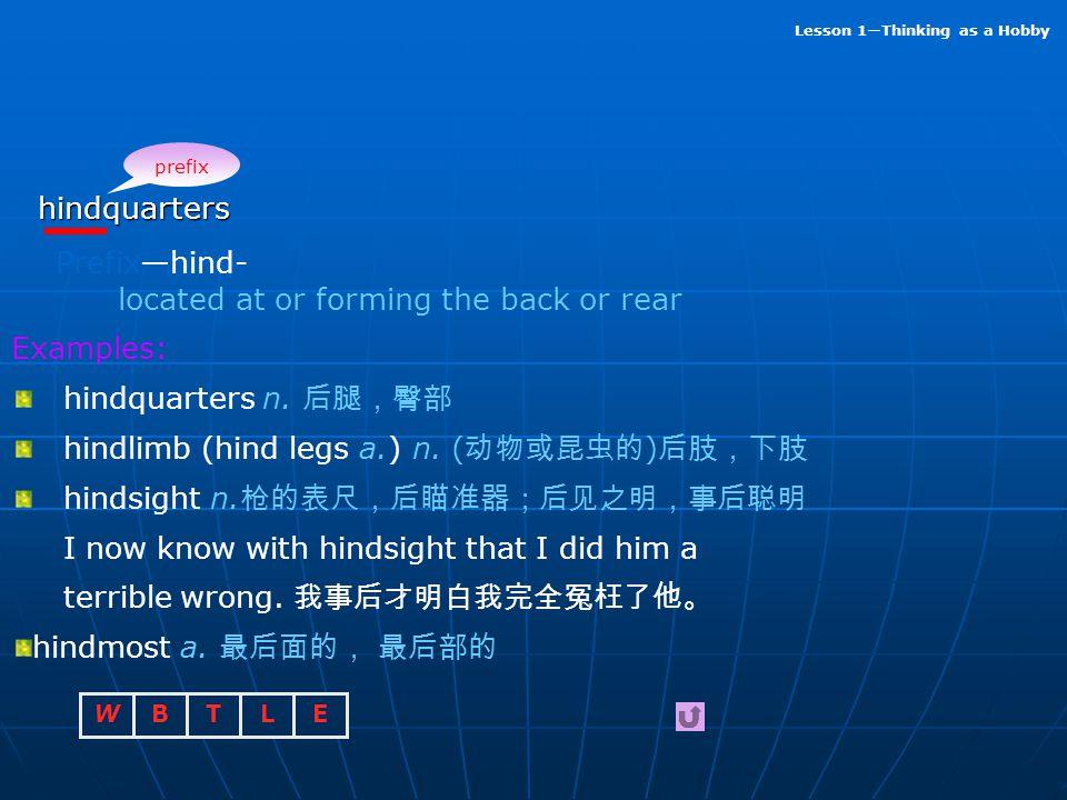 BTLEW Lesson 1—Thinking as a Hobby List: 1. Prefix—hind-Prefix—hind- 2. Suffix— -etteSuffix— -ette 3. Derivative: orateDerivative: orate 4. Suffix— -f