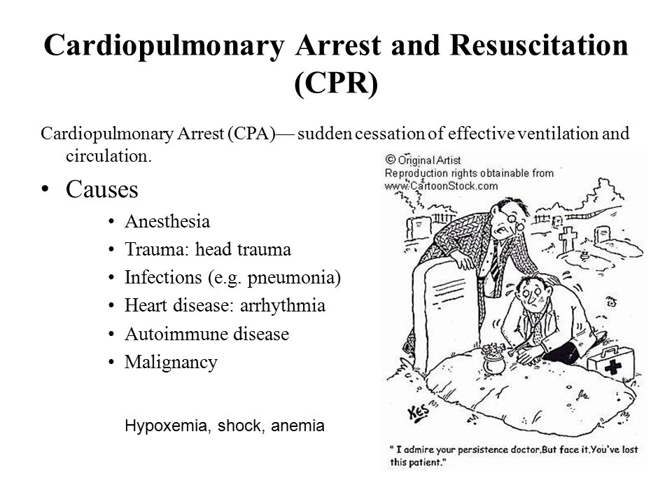 Cardiopulmonary Arrest and Resuscitation (CPR) Cardiopulmonary Arrest (CPA)— sudden cessation of effective ventilation and circulation.