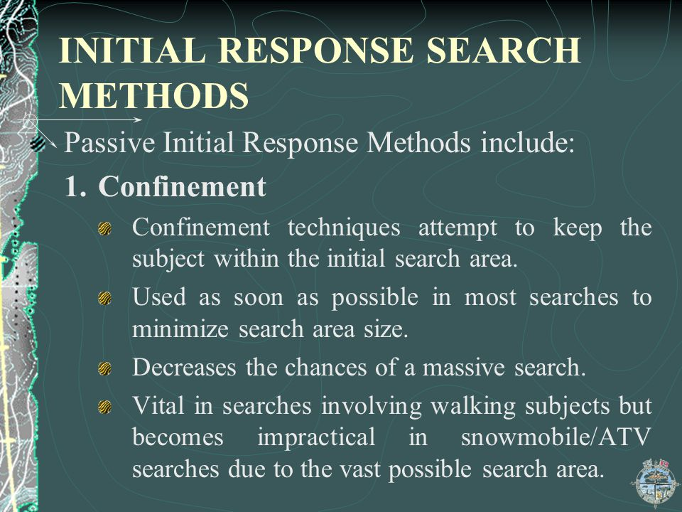 INITIAL RESPONSE SEARCH METHODS Passive Initial Response Methods include: 1.Confinement Confinement techniques attempt to keep the subject within the