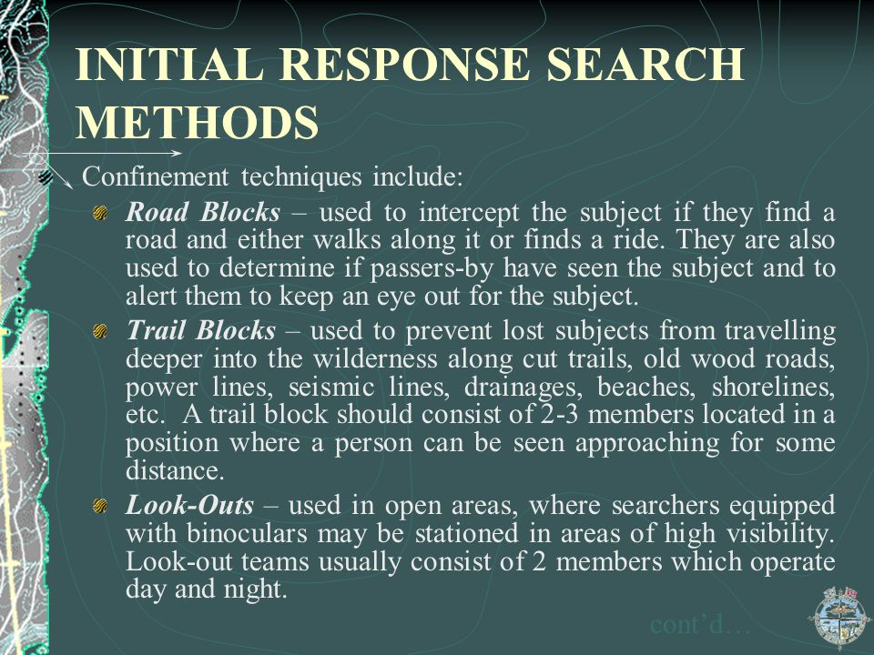 INITIAL RESPONSE SEARCH METHODS Confinement techniques include: Road Blocks – used to intercept the subject if they find a road and either walks along
