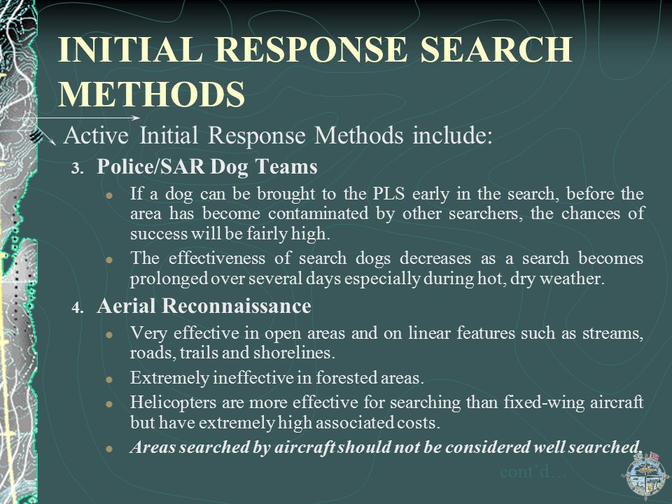 INITIAL RESPONSE SEARCH METHODS Active Initial Response Methods include: 3. Police/SAR Dog Teams If a dog can be brought to the PLS early in the searc