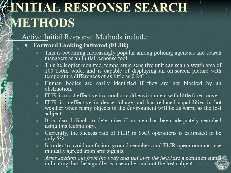 INITIAL RESPONSE SEARCH METHODS Active Initial Response Methods include: 5. Forward Looking Infrared (FLIR) This is becoming increasingly popular amon