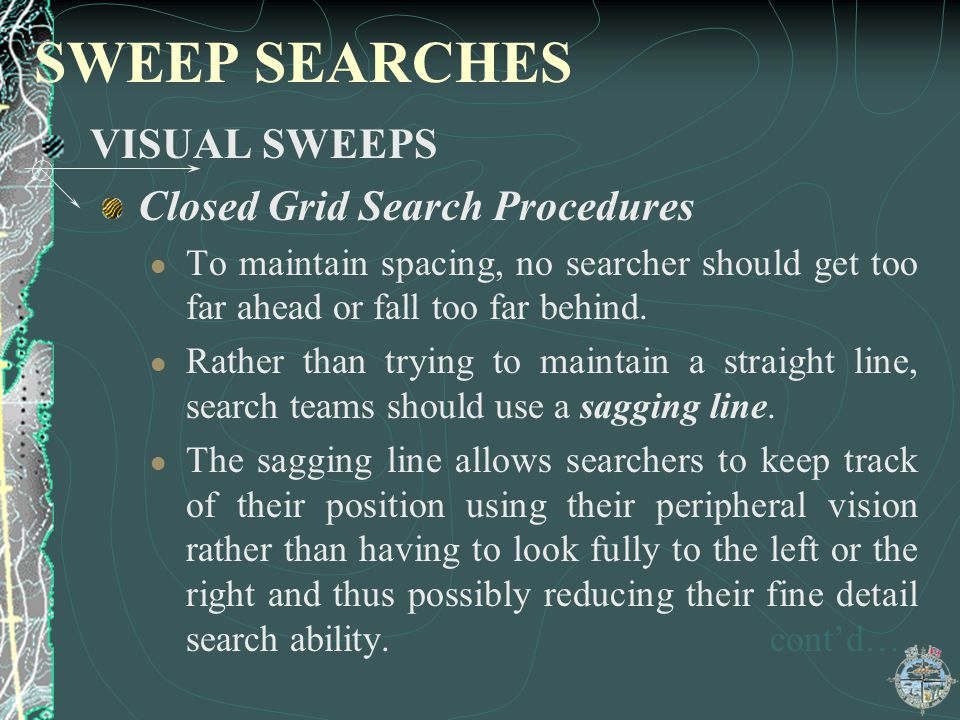 SWEEP SEARCHES VISUAL SWEEPS Closed Grid Search Procedures To maintain spacing, no searcher should get too far ahead or fall too far behind. Rather th