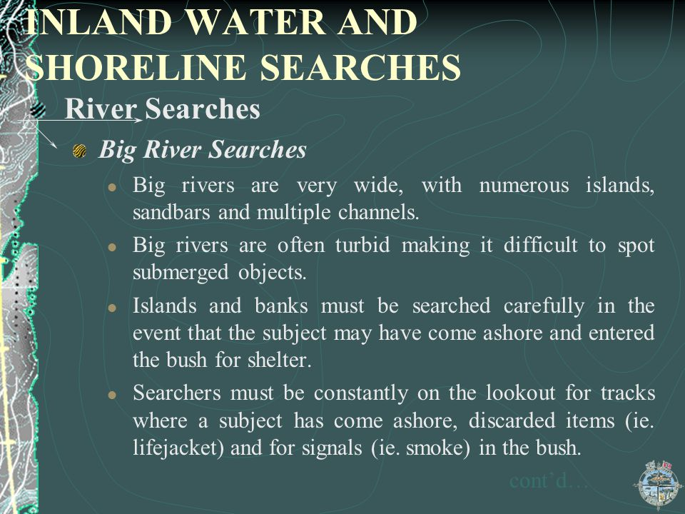 INLAND WATER AND SHORELINE SEARCHES River Searches Big River Searches Big rivers are very wide, with numerous islands, sandbars and multiple channels.