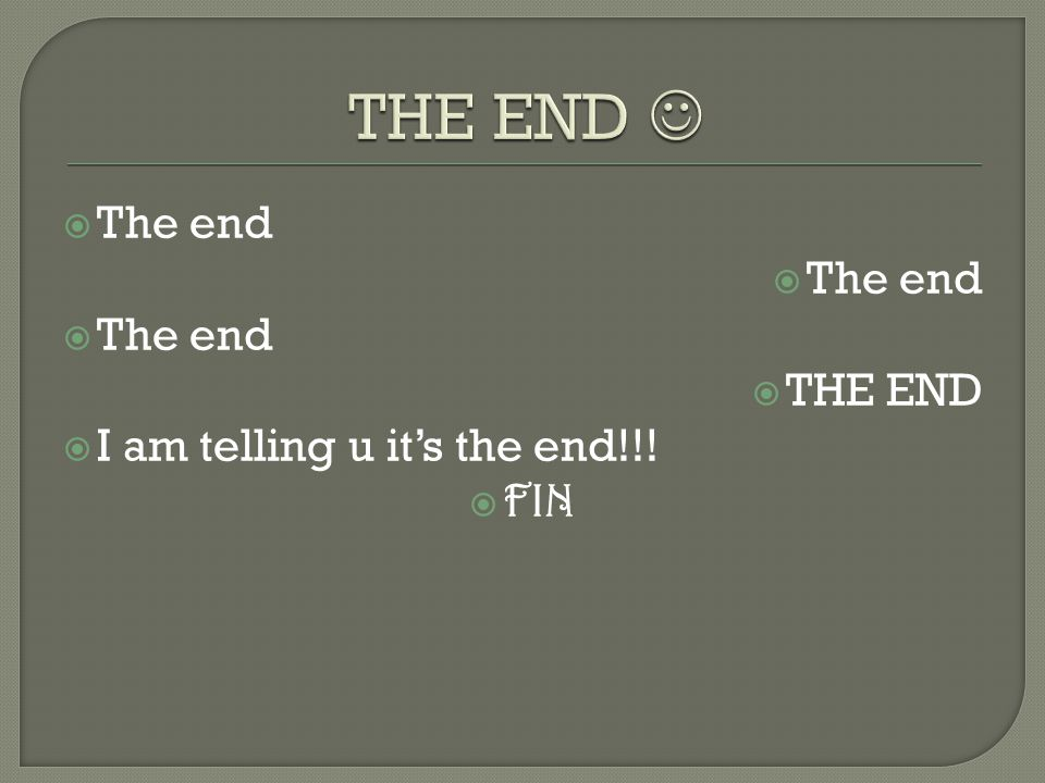  The end  THE END  I am telling u it's the end!!!  FIN