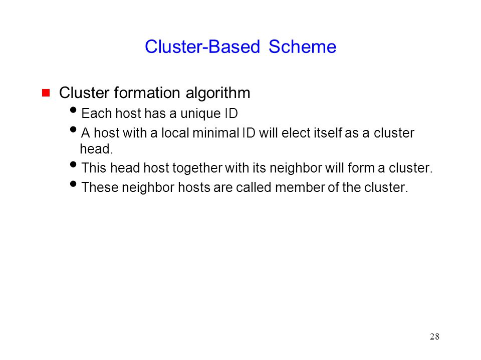 28 Cluster-Based Scheme  Cluster formation algorithm  Each host has a unique ID  A host with a local minimal ID will elect itself as a cluster head.