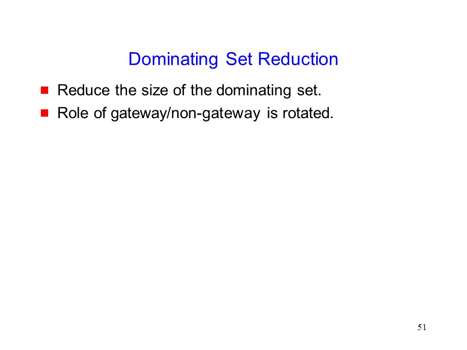 51 Dominating Set Reduction  Reduce the size of the dominating set.