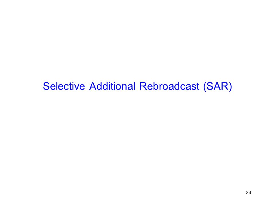 84 Selective Additional Rebroadcast (SAR)