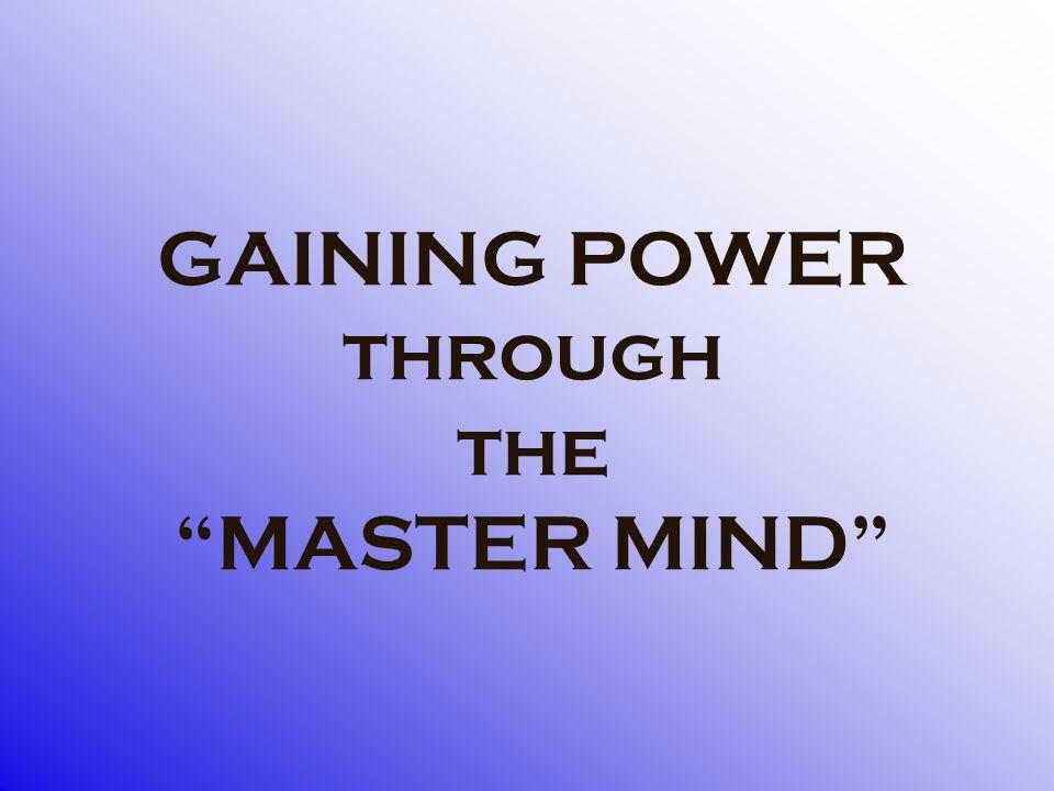 "GAINING POWER through the ""MASTER MIND"""