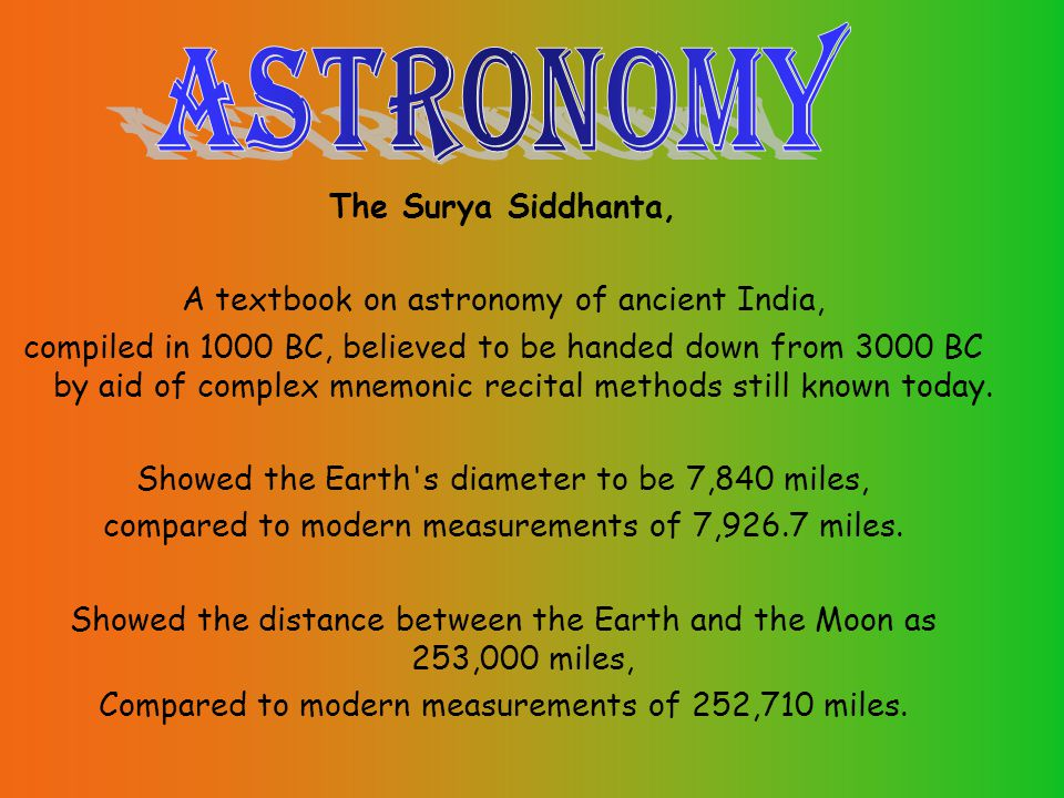 The Surya Siddhanta, A textbook on astronomy of ancient India, compiled in 1000 BC, believed to be handed down from 3000 BC by aid of complex mnemonic recital methods still known today.