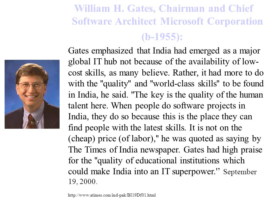 William H. Gates, Chairman and Chief Software Architect Microsoft Corporation (b-1955): Gates emphasized that India had emerged as a major global IT h