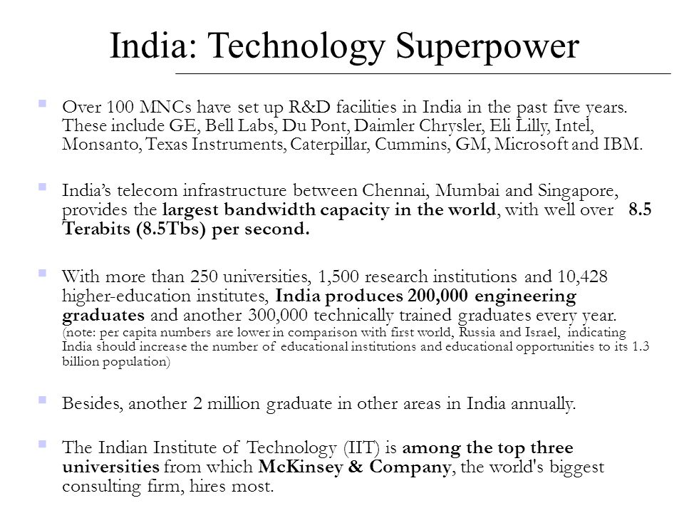 India: Technology Superpower  Over 100 MNCs have set up R&D facilities in India in the past five years. These include GE, Bell Labs, Du Pont, Daimler