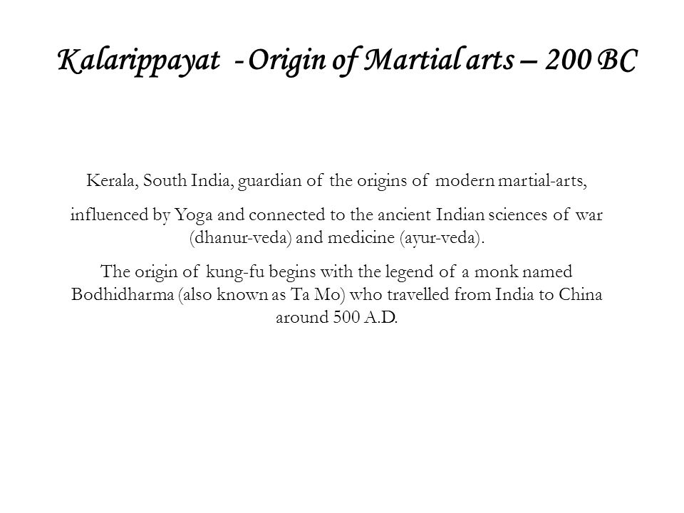 Kalarippayat - Origin of Martial arts – 200 BC Kerala, South India, guardian of the origins of modern martial-arts, influenced by Yoga and connected t