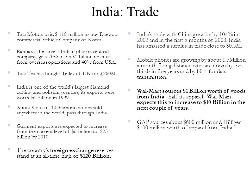 India: Trade  Tata Motors paid $ 118 million to buy Daewoo commercial vehicle Company of Korea.  Ranbaxy, the largest Indian pharmaceutical company,