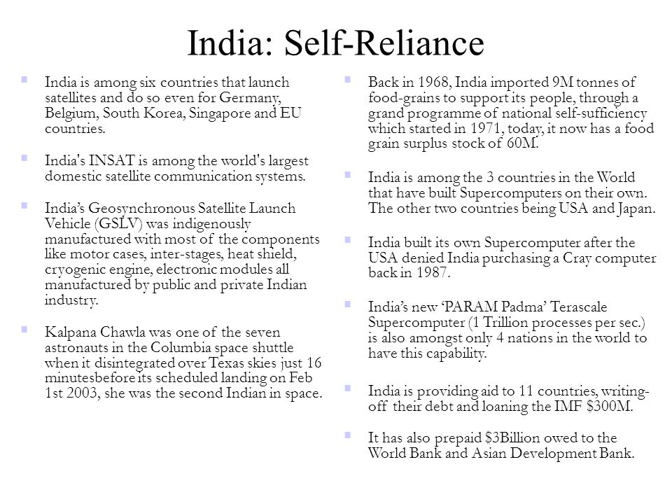 India: Self-Reliance  India is among six countries that launch satellites and do so even for Germany, Belgium, South Korea, Singapore and EU countrie