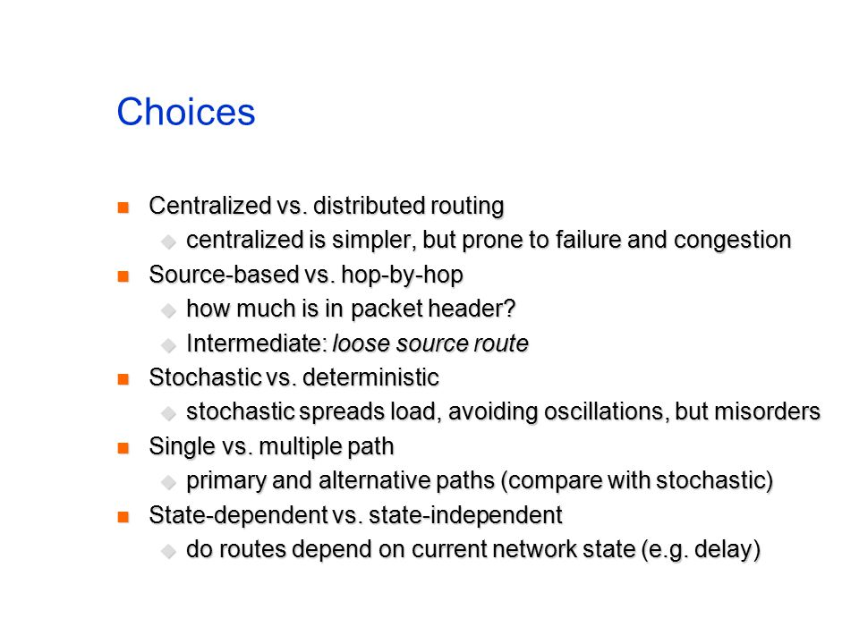 Choices Centralized vs. distributed routing Centralized vs.