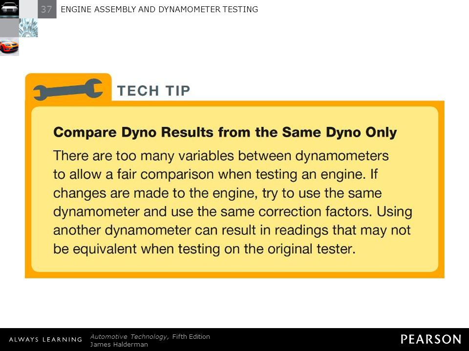 37 ENGINE ASSEMBLY AND DYNAMOMETER TESTING Automotive Technology, Fifth Edition James Halderman © 2011 Pearson Education, Inc. All Rights Reserved TEC