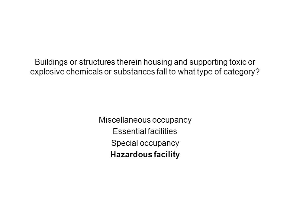 Buildings or structures therein housing and supporting toxic or explosive chemicals or substances fall to what type of category? Miscellaneous occupan