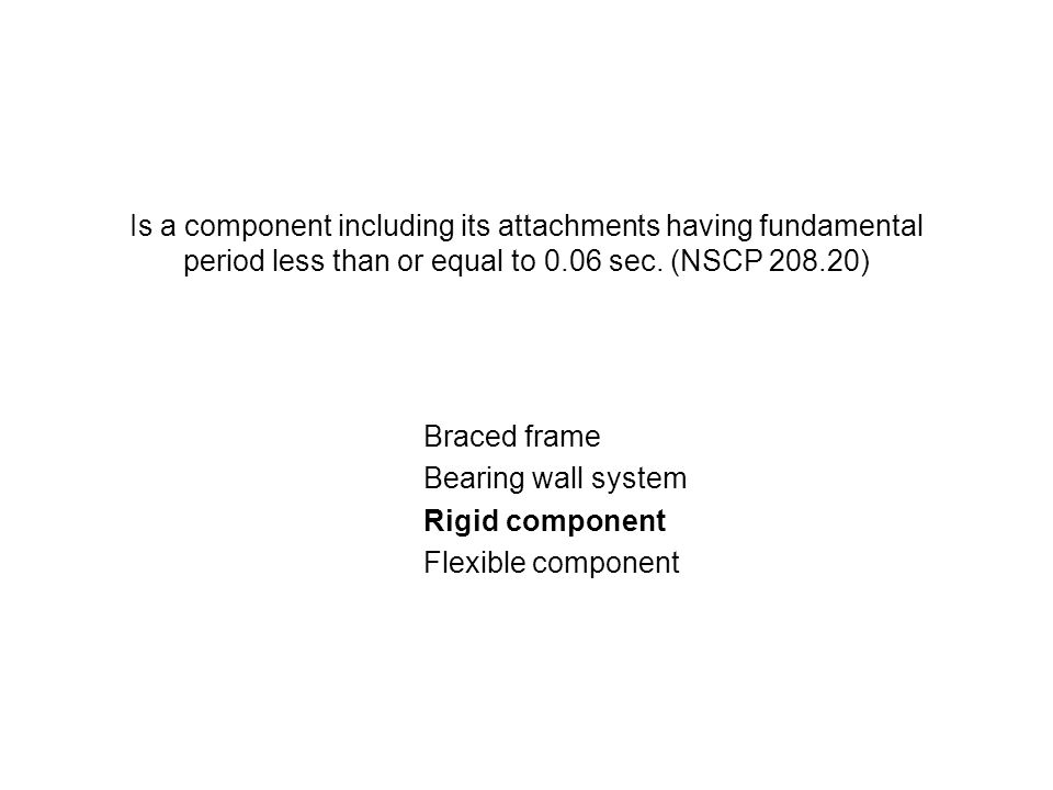 Is a component including its attachments having fundamental period greater than 0.60 sec.