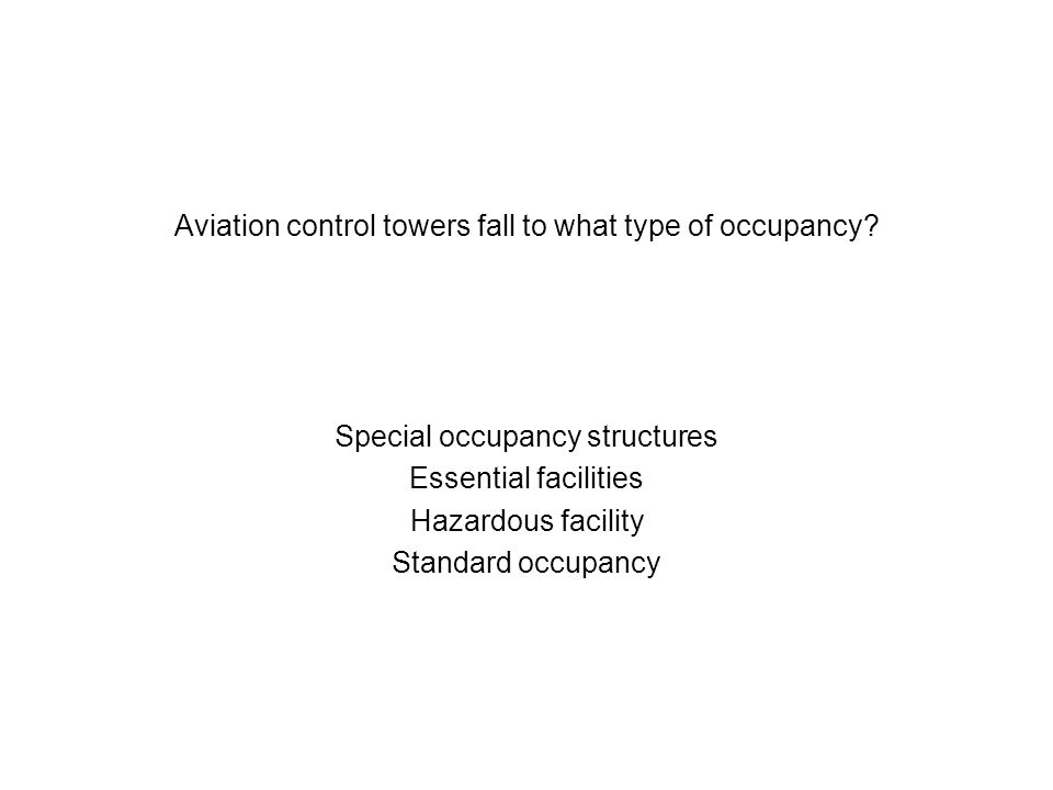 Aviation control towers fall to what type of occupancy? Special occupancy structures Essential facilities Hazardous facility Standard occupancy