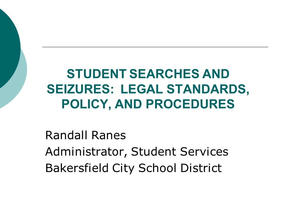 Restrictions on Student Searches (Note: This is a real big deal)  No search of any body cavity of a student (mouth not a body cavity for these purposes PC 4030, In Law in the School, CDJ)  No search involving removal or arranging student s clothing to permit visual inspection of his/her underclothes, breast, buttocks, or genitalia (Education Code Section 49050)  No unreasonable searches