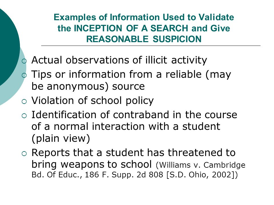 Justified Search Reasonable grounds to suspect the search will turn up evidence of a student s violation of the law or school rules (New Jersey v.
